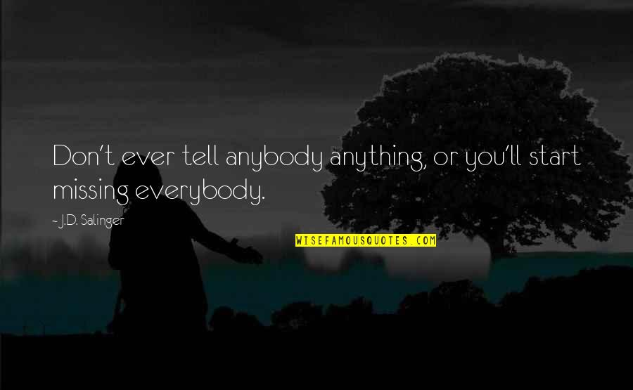 Richthofen Quotes By J.D. Salinger: Don't ever tell anybody anything, or you'll start