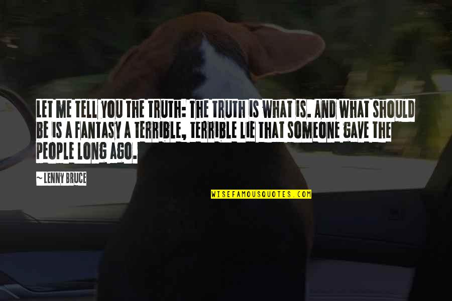 Richthofen Quotes By Lenny Bruce: Let me tell you the truth: The truth