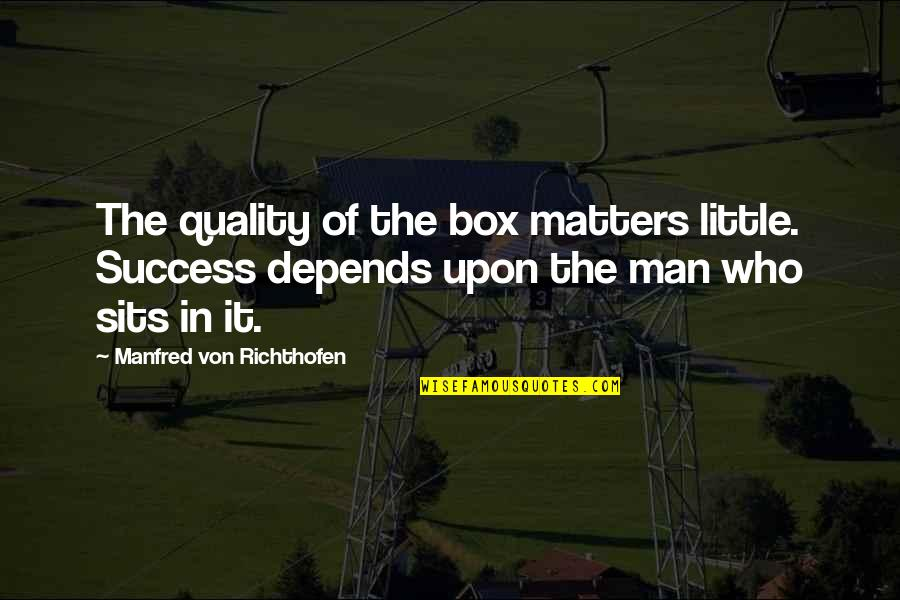 Richthofen Quotes By Manfred Von Richthofen: The quality of the box matters little. Success