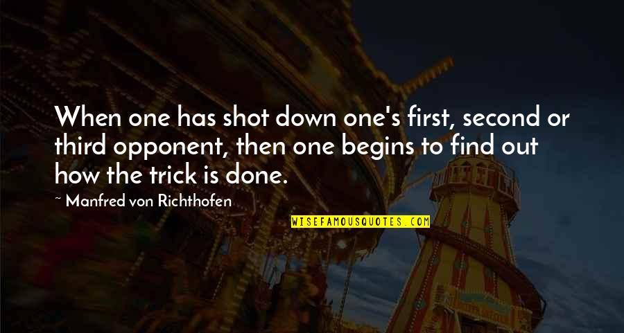 Richthofen Quotes By Manfred Von Richthofen: When one has shot down one's first, second