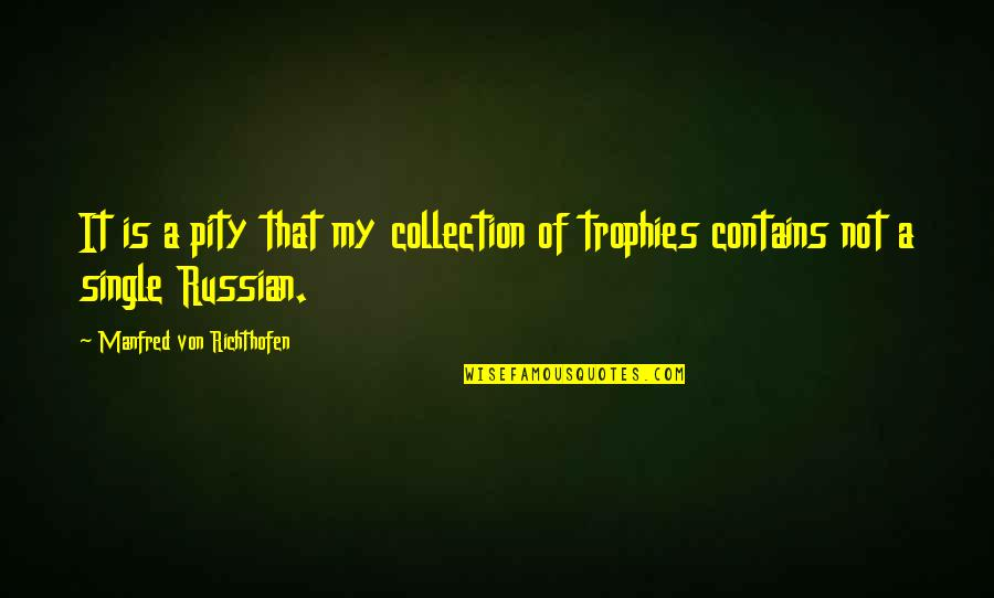Richthofen Quotes By Manfred Von Richthofen: It is a pity that my collection of