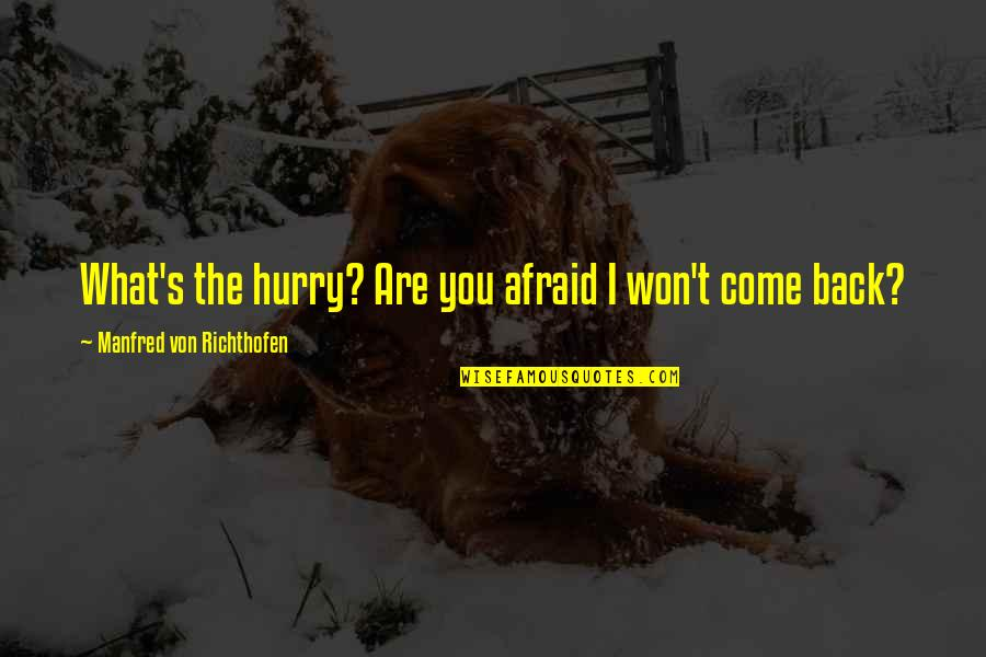 Richthofen Quotes By Manfred Von Richthofen: What's the hurry? Are you afraid I won't