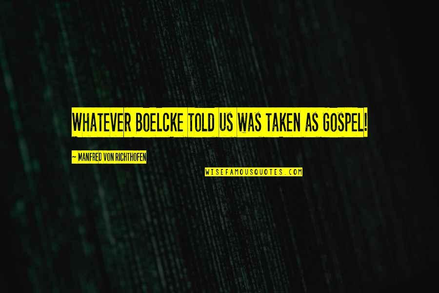 Richthofen Quotes By Manfred Von Richthofen: Whatever Boelcke told us was taken as Gospel!