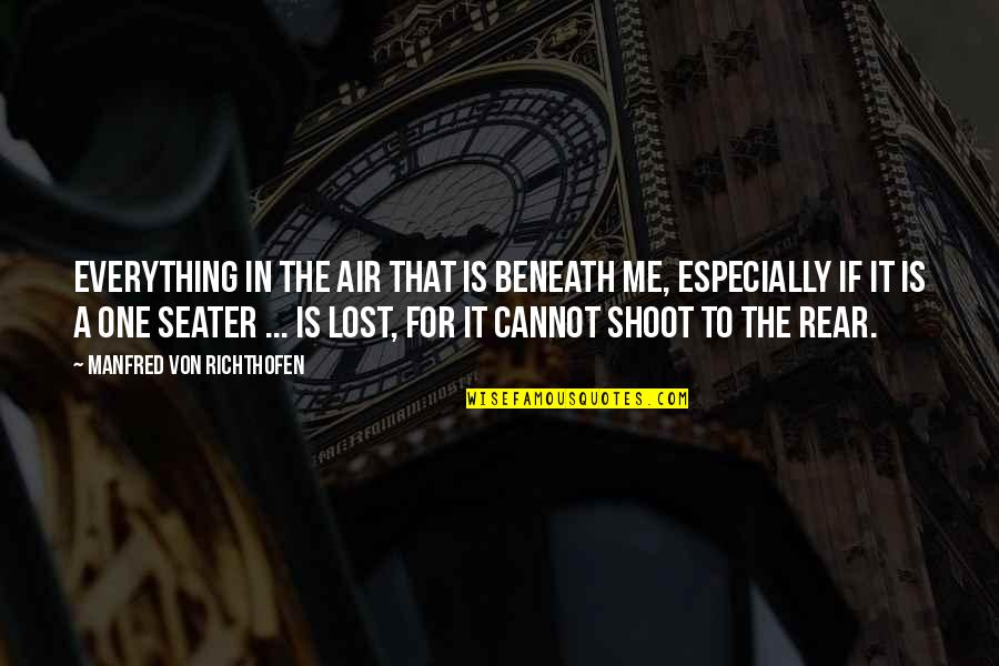 Richthofen Quotes By Manfred Von Richthofen: Everything in the air that is beneath me,