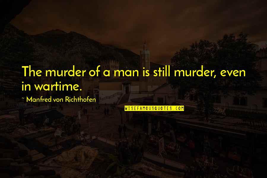 Richthofen Quotes By Manfred Von Richthofen: The murder of a man is still murder,