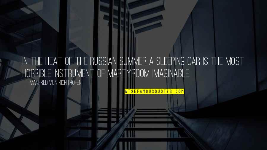 Richthofen Quotes By Manfred Von Richthofen: In the heat of the Russian summer a