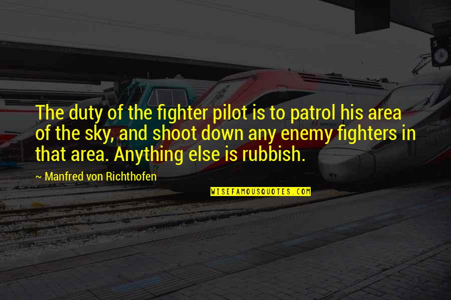 Richthofen Quotes By Manfred Von Richthofen: The duty of the fighter pilot is to