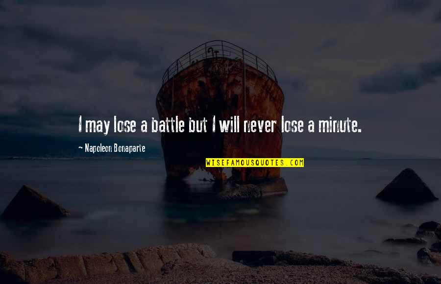 Richthofen Quotes By Napoleon Bonaparte: I may lose a battle but I will
