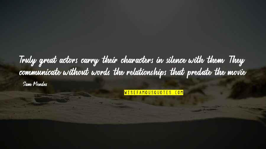 Richthofen Quotes By Sam Mendes: Truly great actors carry their characters in silence