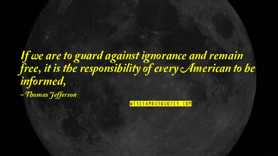 Richthofen Quotes By Thomas Jefferson: If we are to guard against ignorance and