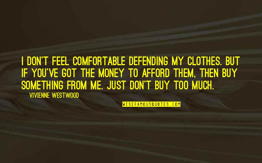 Richthofen Quotes By Vivienne Westwood: I don't feel comfortable defending my clothes. But