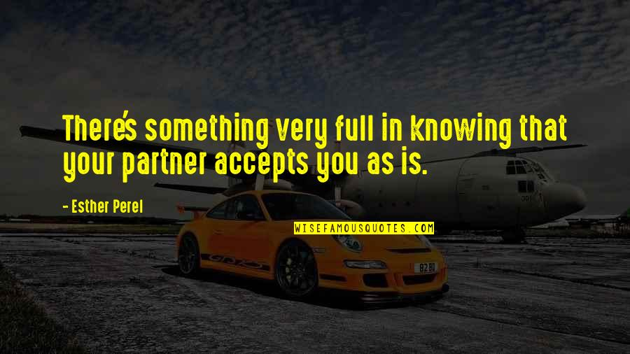 Ricicles Quotes By Esther Perel: There's something very full in knowing that your