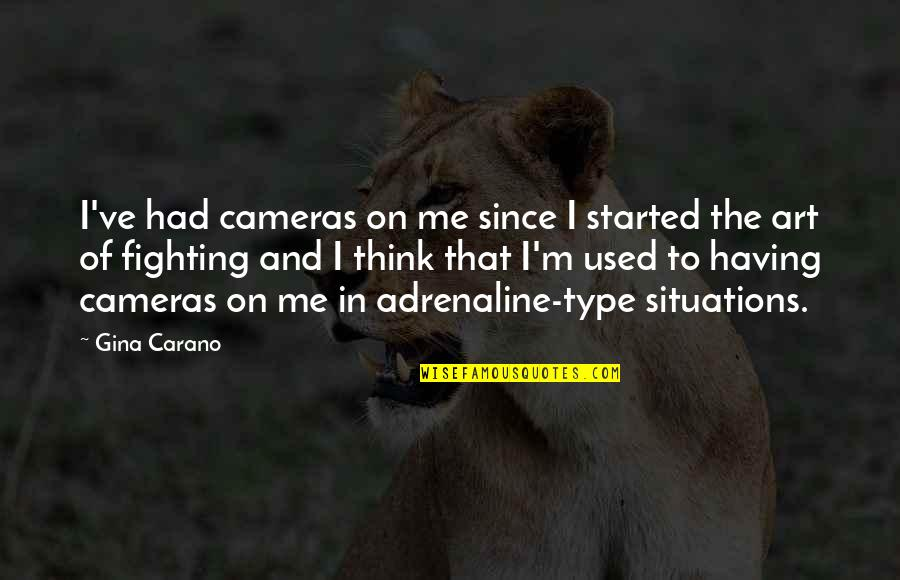 Ricicles Quotes By Gina Carano: I've had cameras on me since I started