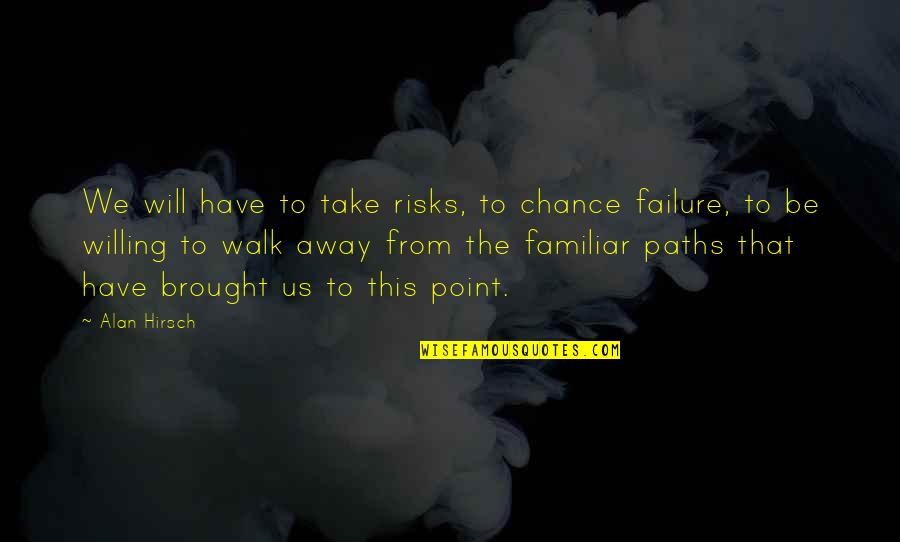 Ricing Quotes By Alan Hirsch: We will have to take risks, to chance