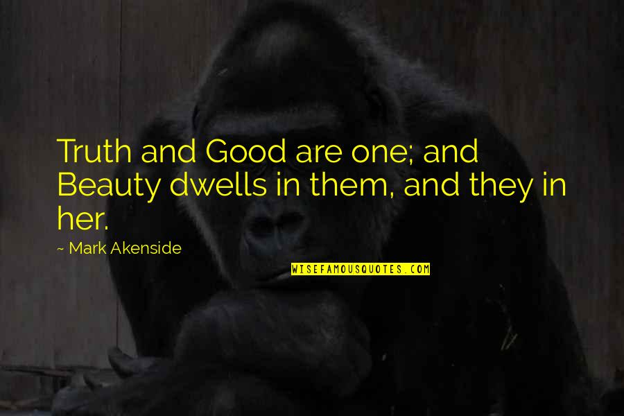 Ricing Quotes By Mark Akenside: Truth and Good are one; and Beauty dwells