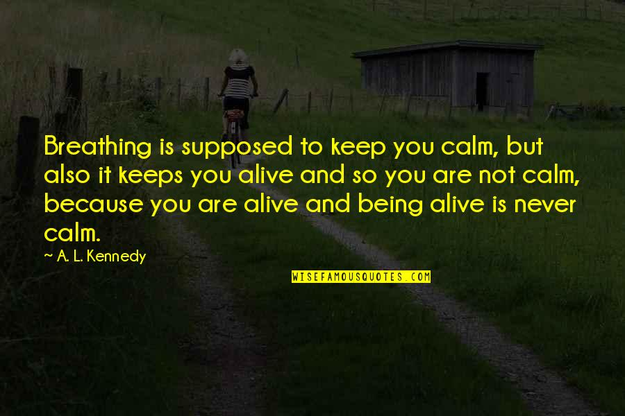 Rick Adelman Quotes By A. L. Kennedy: Breathing is supposed to keep you calm, but