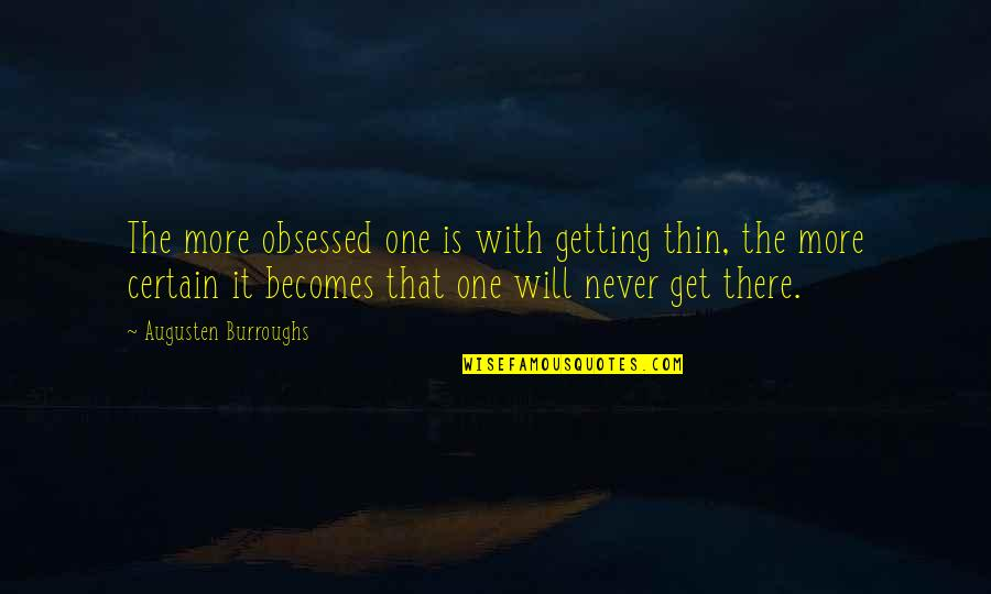 Rick Adelman Quotes By Augusten Burroughs: The more obsessed one is with getting thin,
