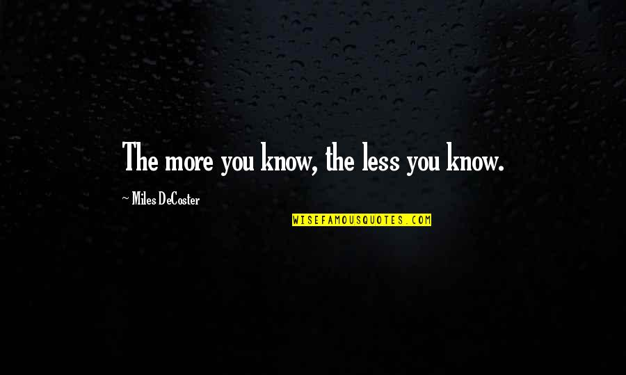 Rick Adelman Quotes By Miles DeCoster: The more you know, the less you know.