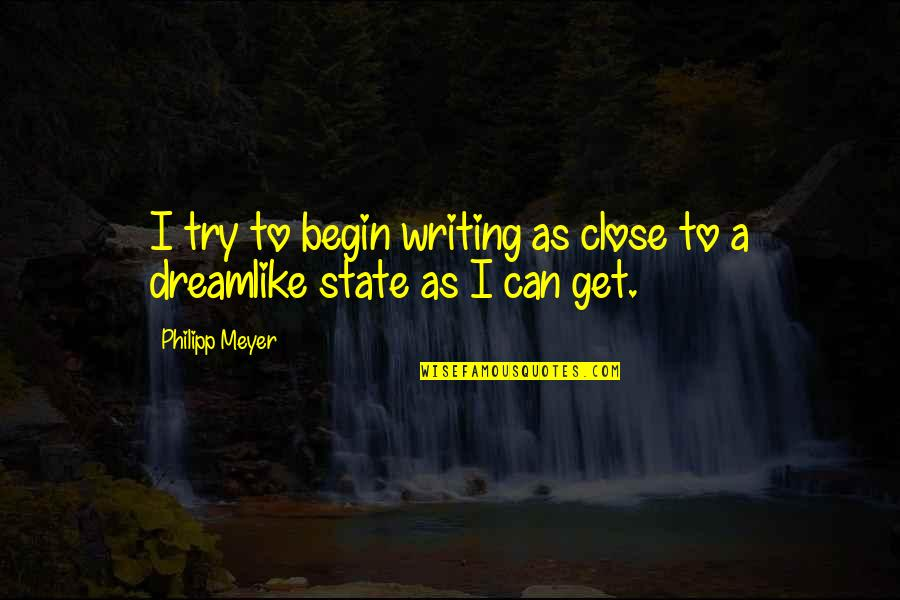 Rick Adelman Quotes By Philipp Meyer: I try to begin writing as close to