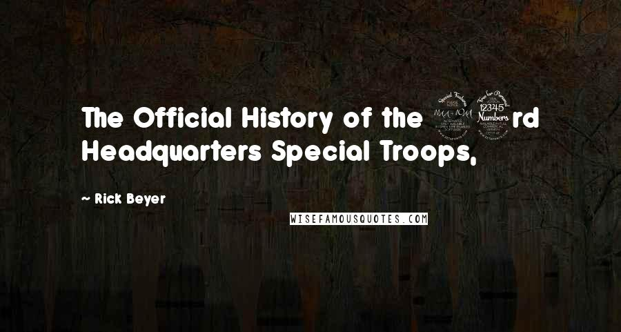 Rick Beyer quotes: The Official History of the 23rd Headquarters Special Troops,