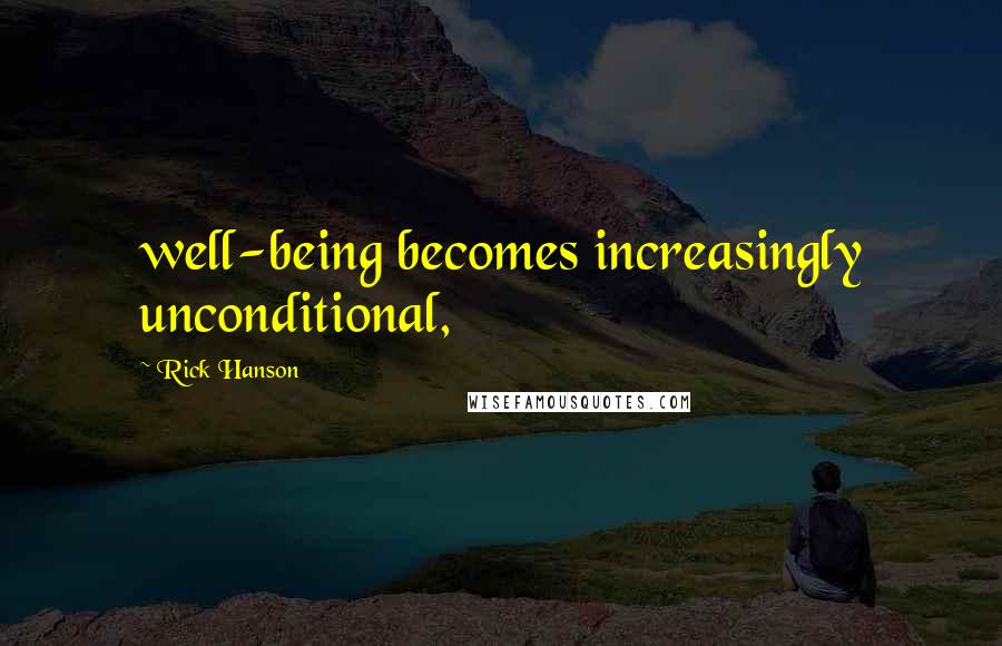 Rick Hanson quotes: well-being becomes increasingly unconditional,