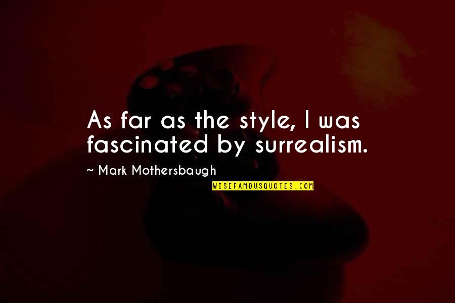 Rick Martel Quotes By Mark Mothersbaugh: As far as the style, I was fascinated
