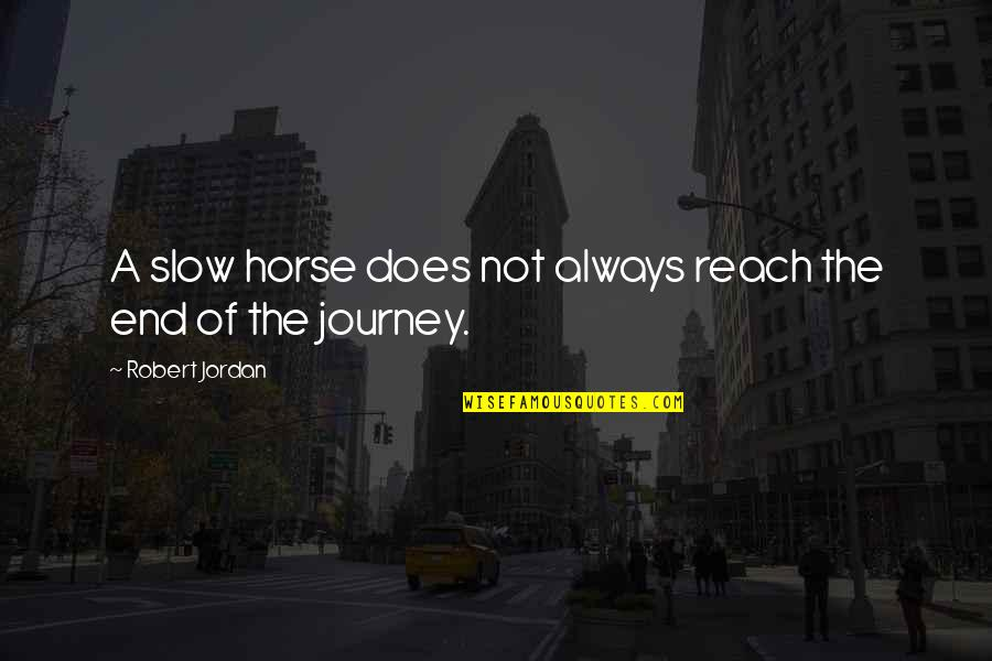 Rick Martel Quotes By Robert Jordan: A slow horse does not always reach the