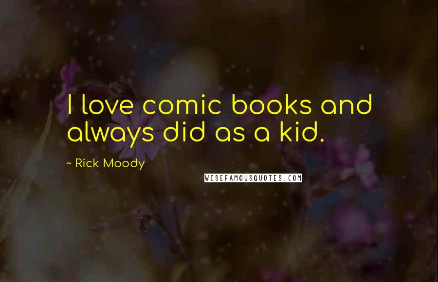 Rick Moody quotes: I love comic books and always did as a kid.