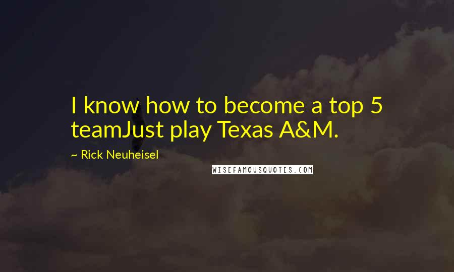 Rick Neuheisel quotes: I know how to become a top 5 teamJust play Texas A&M.