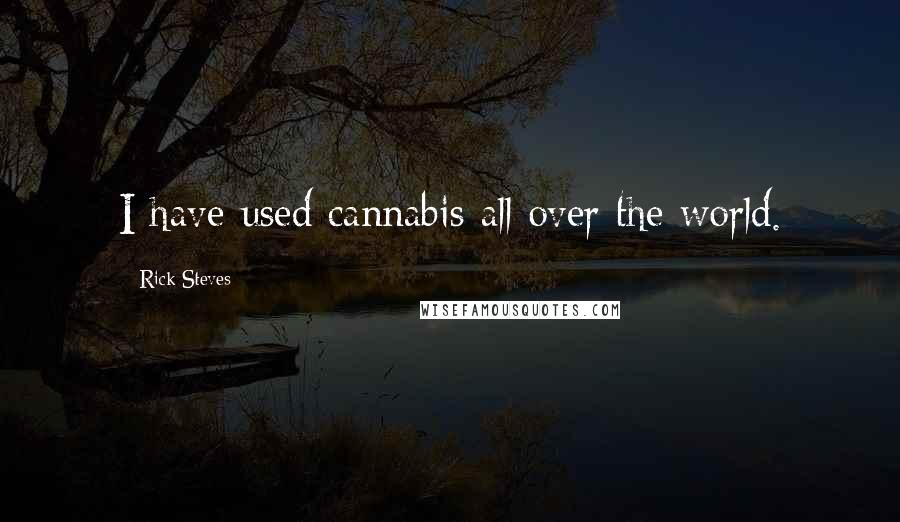 Rick Steves quotes: I have used cannabis all over the world.