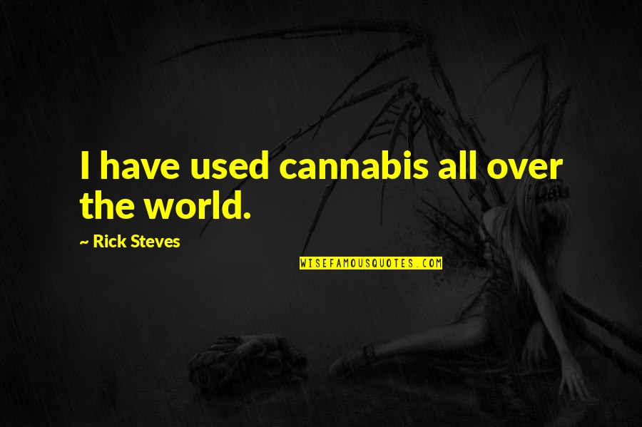 Rick Steves Quotes By Rick Steves: I have used cannabis all over the world.