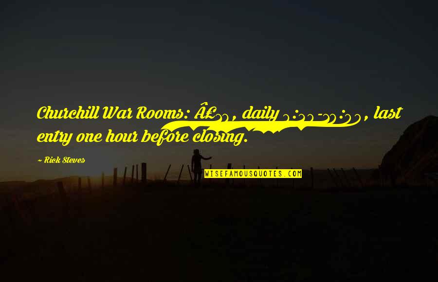 Rick Steves Quotes By Rick Steves: Churchill War Rooms: £18, daily 9:30-18:00, last entry