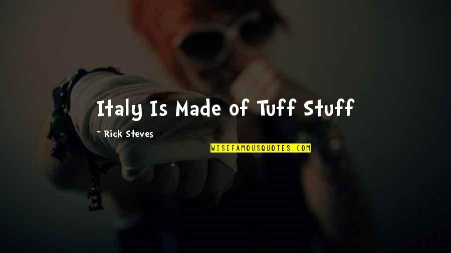 Rick Steves Quotes By Rick Steves: Italy Is Made of Tuff Stuff