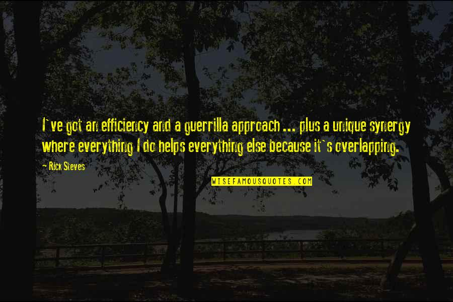 Rick Steves Quotes By Rick Steves: I've got an efficiency and a guerrilla approach