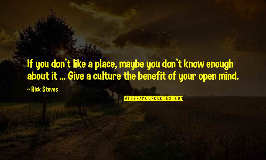 Rick Steves Quotes By Rick Steves: If you don't like a place, maybe you
