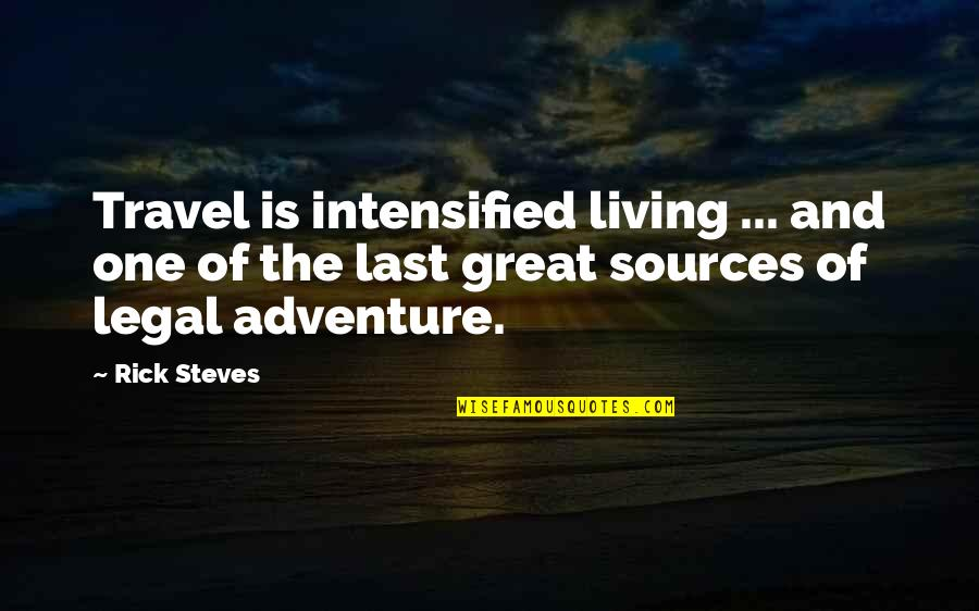 Rick Steves Quotes By Rick Steves: Travel is intensified living ... and one of