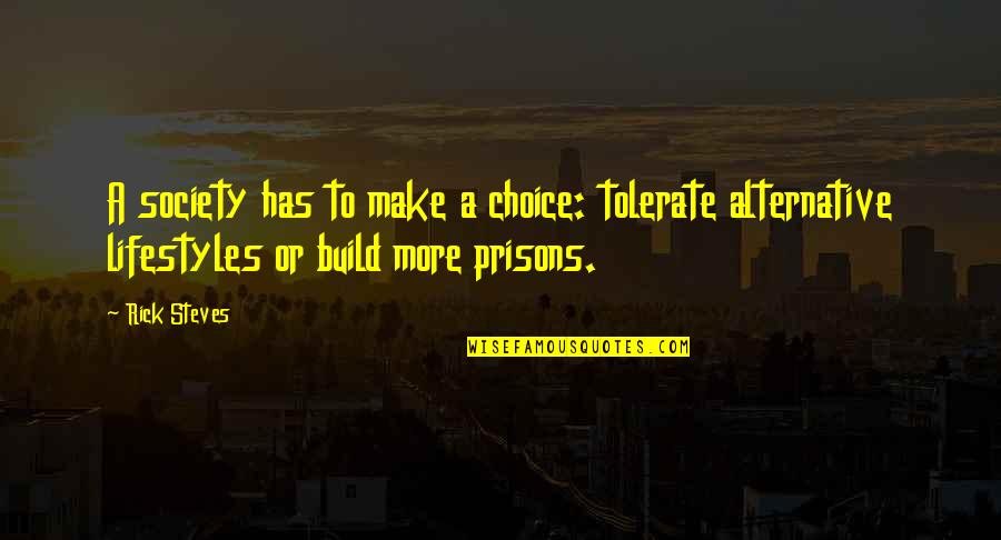 Rick Steves Quotes By Rick Steves: A society has to make a choice: tolerate