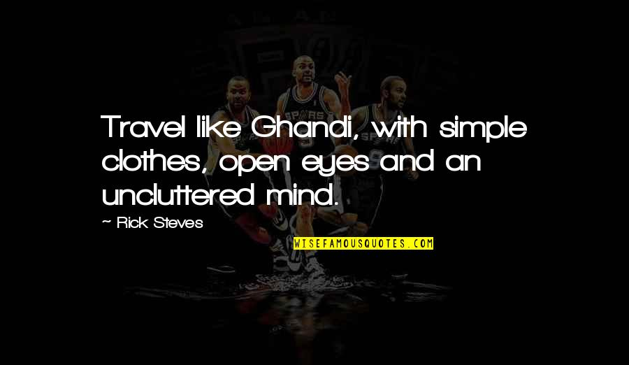 Rick Steves Quotes By Rick Steves: Travel like Ghandi, with simple clothes, open eyes