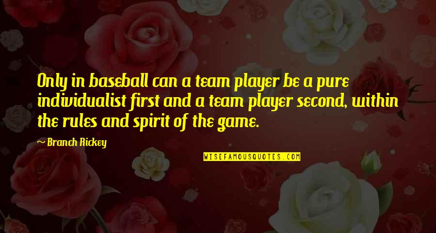 Rickey Quotes By Branch Rickey: Only in baseball can a team player be