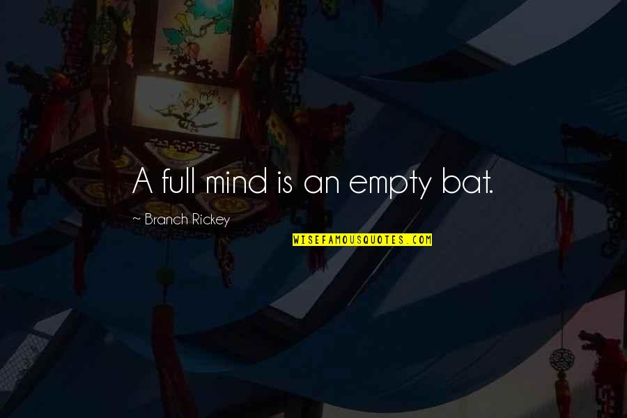 Rickey Quotes By Branch Rickey: A full mind is an empty bat.