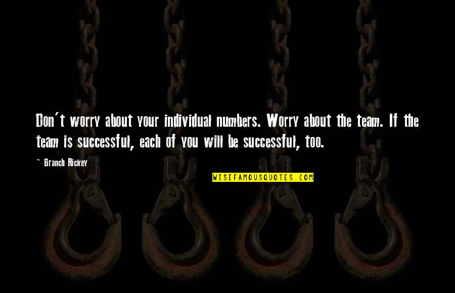 Rickey Quotes By Branch Rickey: Don't worry about your individual numbers. Worry about