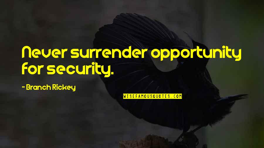 Rickey Quotes By Branch Rickey: Never surrender opportunity for security.