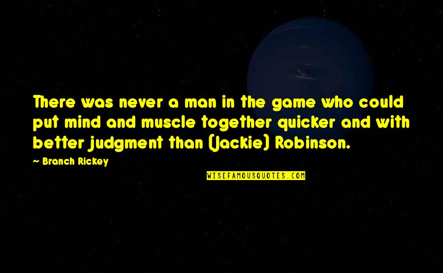 Rickey Quotes By Branch Rickey: There was never a man in the game