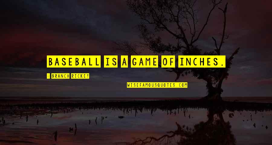 Rickey Quotes By Branch Rickey: Baseball is a game of inches.