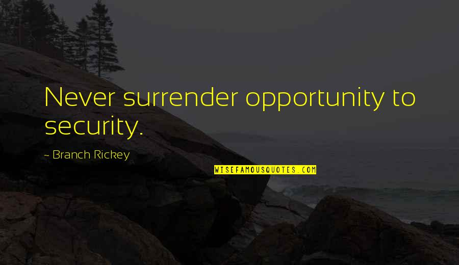 Rickey Quotes By Branch Rickey: Never surrender opportunity to security.