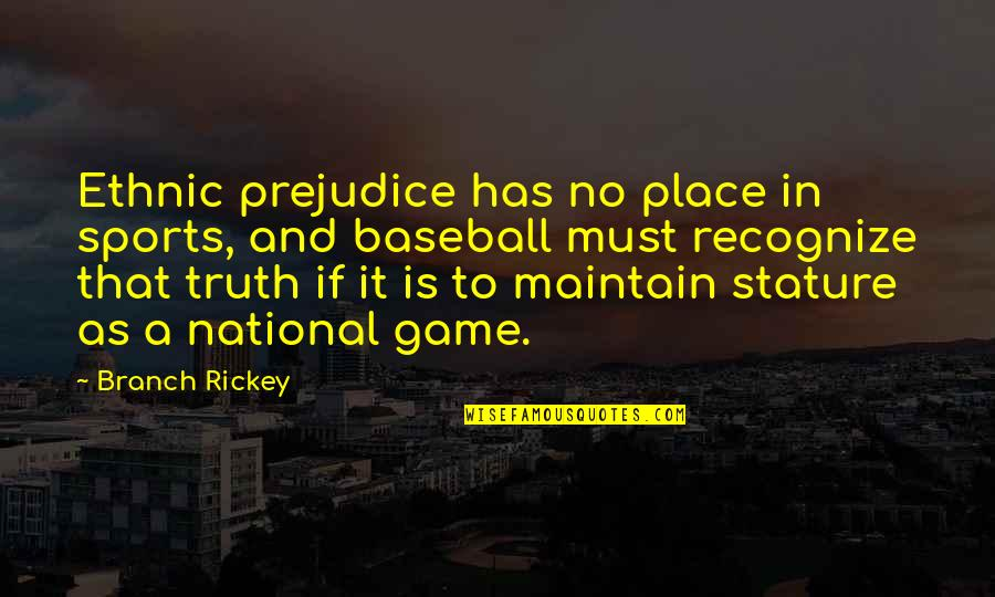 Rickey Quotes By Branch Rickey: Ethnic prejudice has no place in sports, and