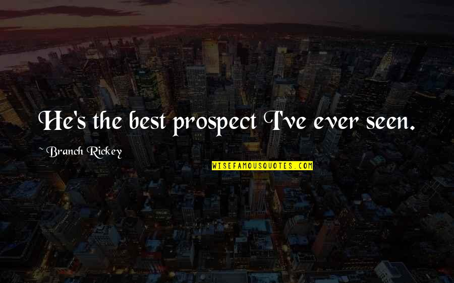 Rickey Quotes By Branch Rickey: He's the best prospect I've ever seen.