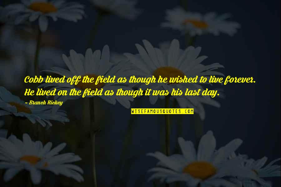 Rickey Quotes By Branch Rickey: Cobb lived off the field as though he