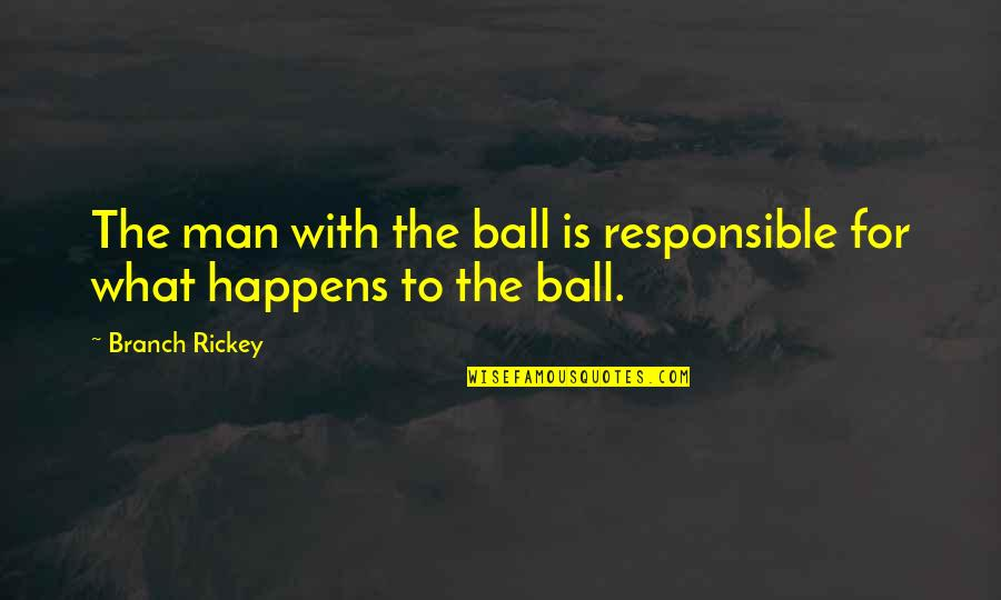 Rickey Quotes By Branch Rickey: The man with the ball is responsible for