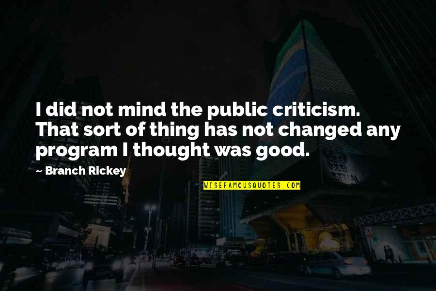 Rickey Quotes By Branch Rickey: I did not mind the public criticism. That